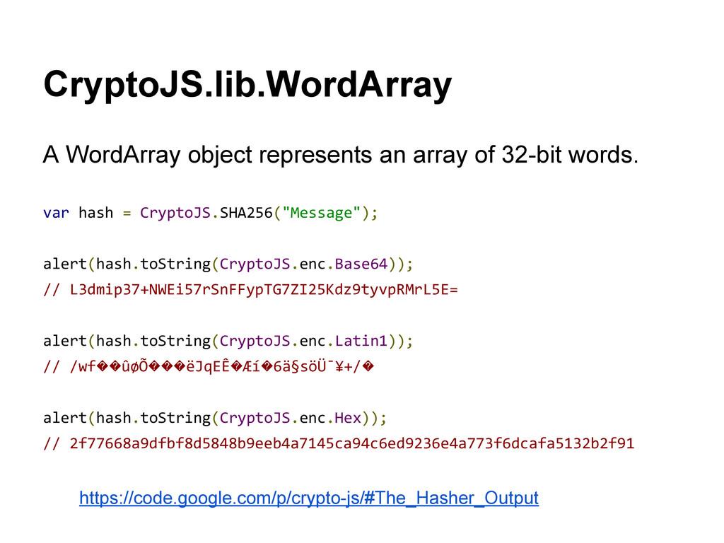 CryptoJS.lib.WordArray A WordArray object repre...