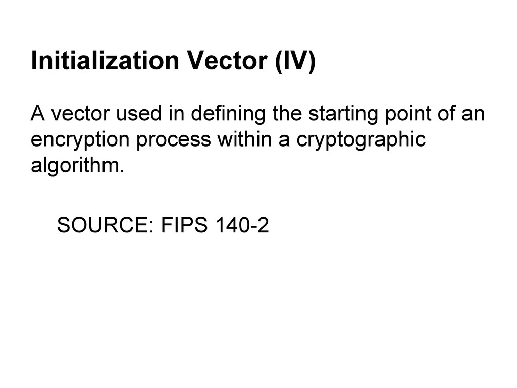 Initialization Vector (IV) A vector used in def...