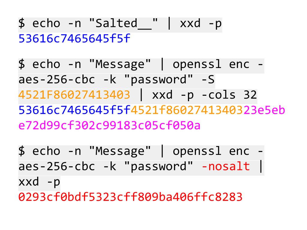 """$ echo -n """"Salted__""""   xxd -p 53616c7465645f5f ..."""