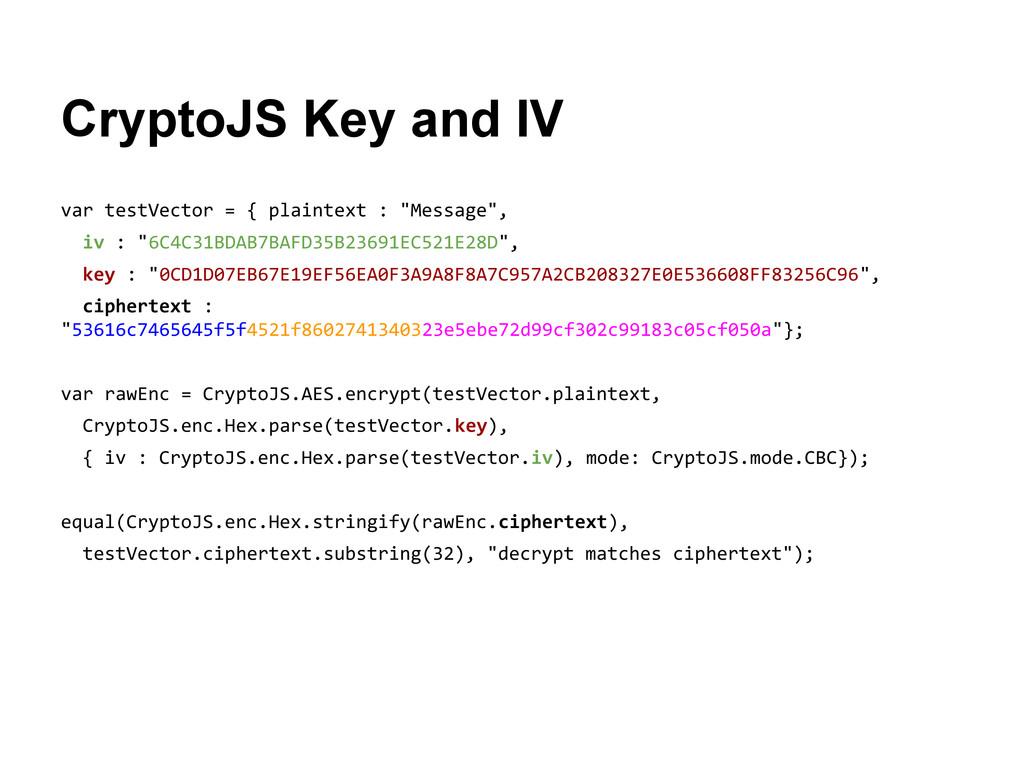 CryptoJS Key and IV var testVector = { plaintex...