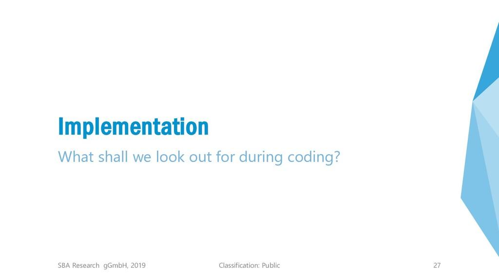 Classification: Public 27 Implementation What s...