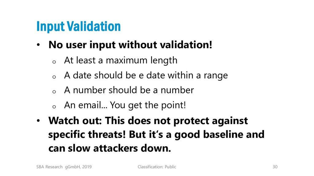 Classification: Public 30 Input Validation • No...