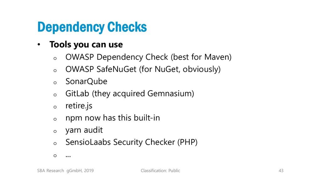 Classification: Public 43 Dependency Checks • T...