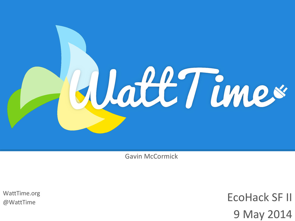 EcoHack SF II 9 May 2014 WattTime.org @WattTime...