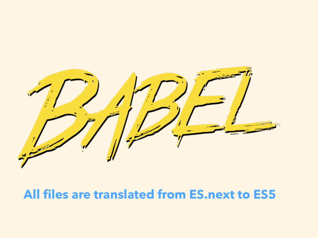 All files are translated from ES.next to ES5