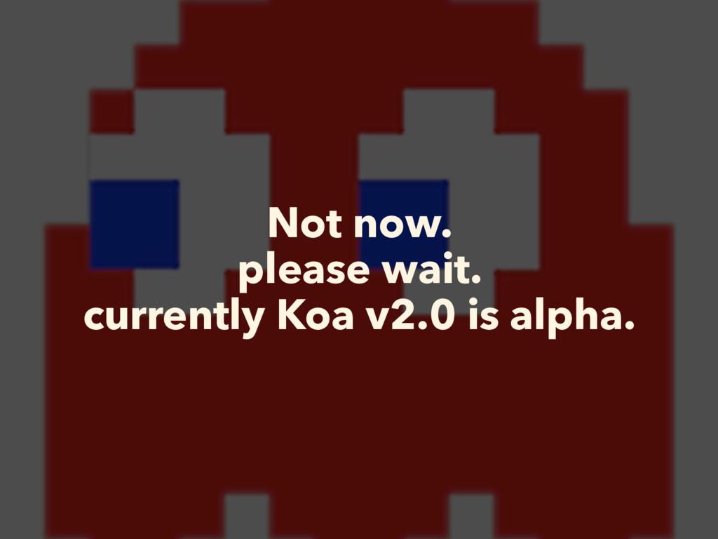 Not now. please wait. currently Koa v2.0 is alp...