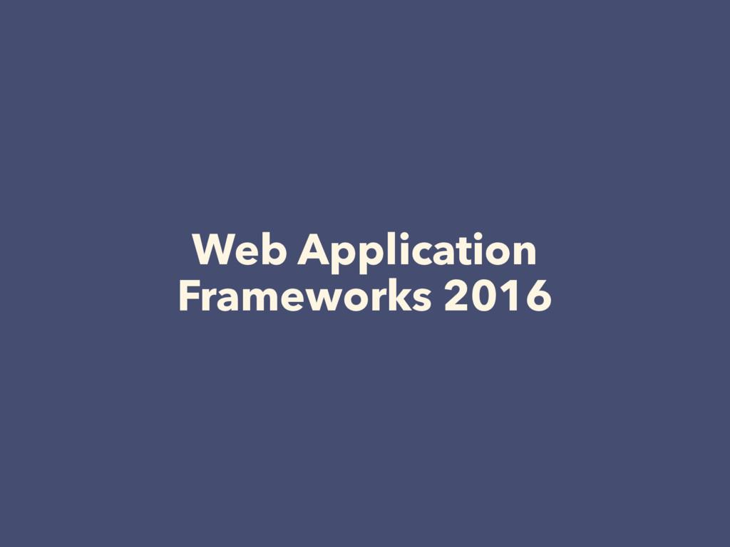 Web Application Frameworks 2016