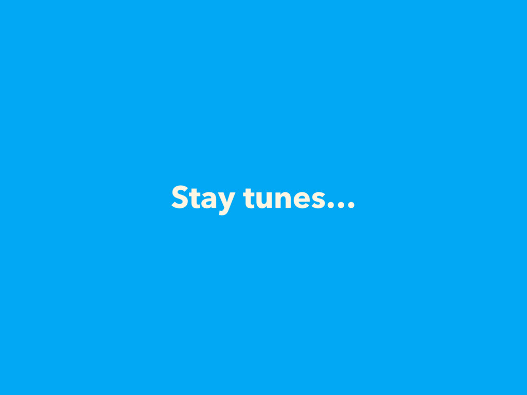 Stay tunes…