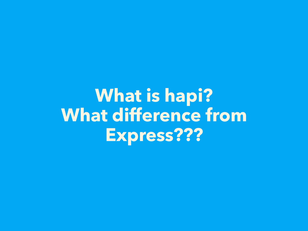 What is hapi? What difference from Express???