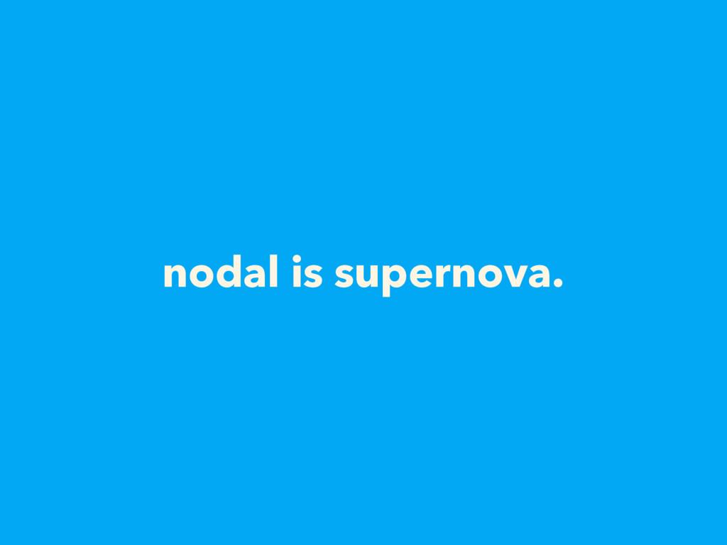 nodal is supernova.
