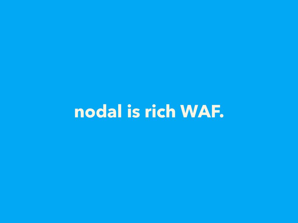 nodal is rich WAF.