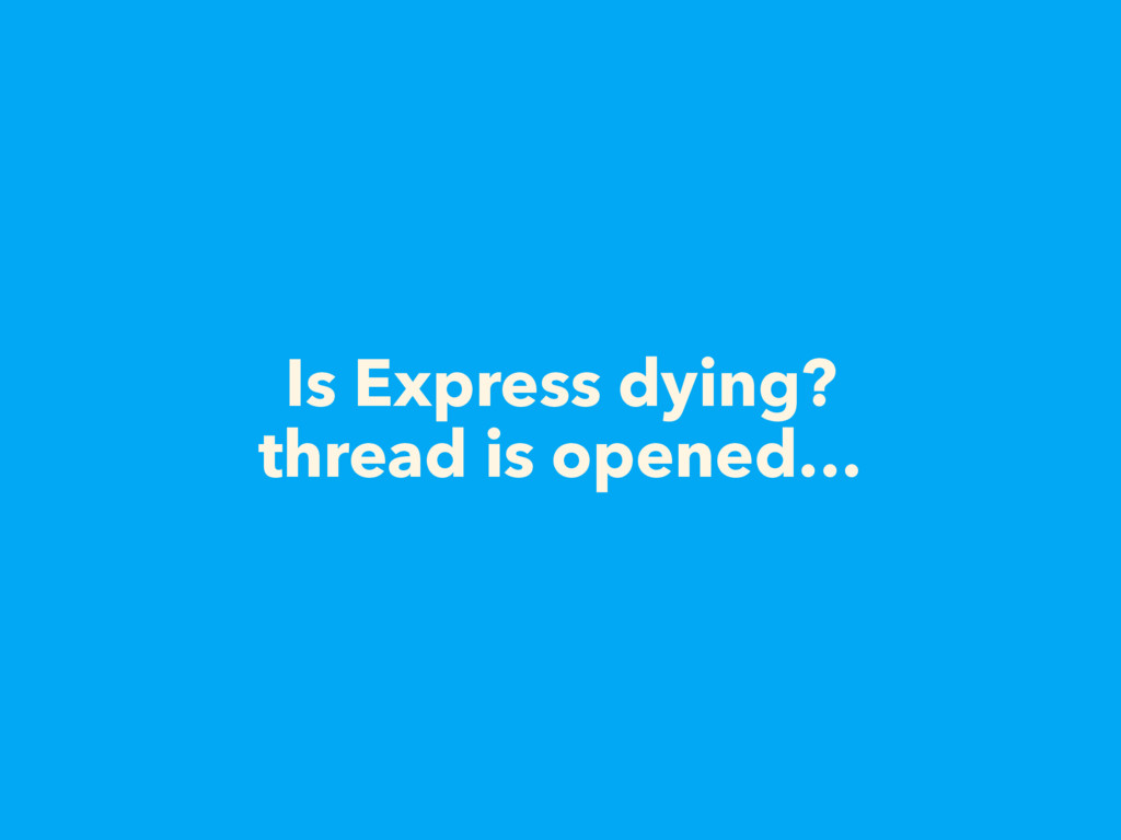 Is Express dying? thread is opened…