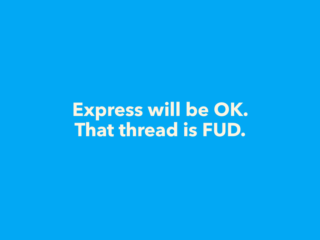Express will be OK. That thread is FUD.