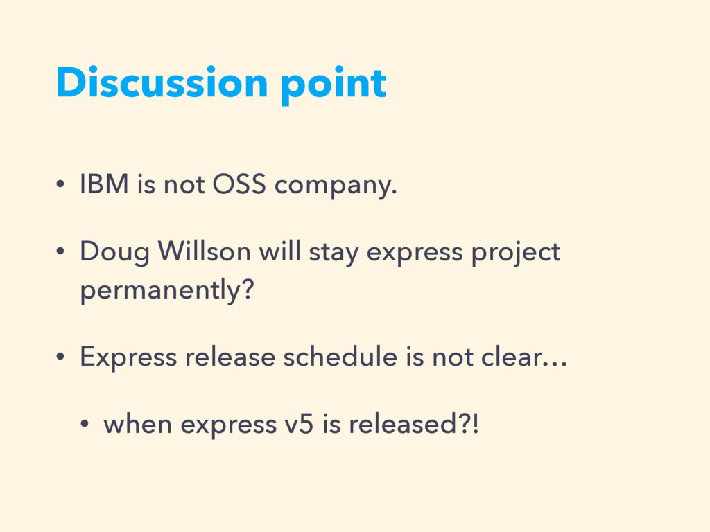 Discussion point • IBM is not OSS company. • Do...