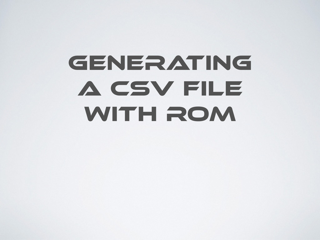 GENERA TING A CSV FILE WITH ROM