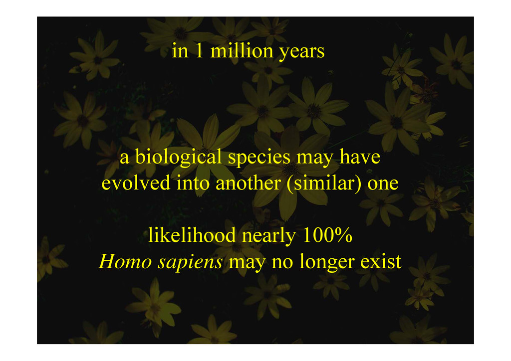 in 1 million years o ye s a biological species ...
