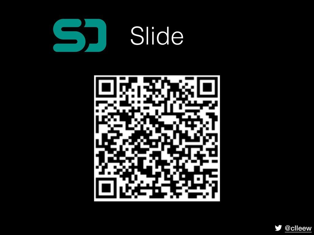 @clleew Slide