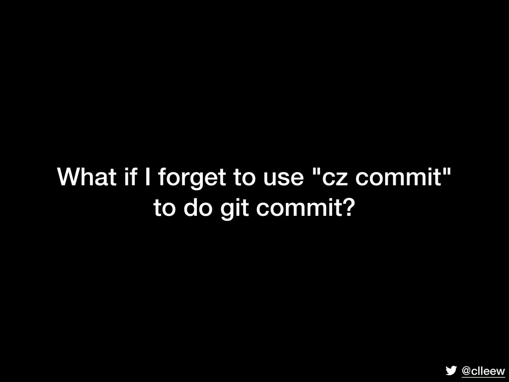"""@clleew What if I forget to use """"cz commit"""" to ..."""
