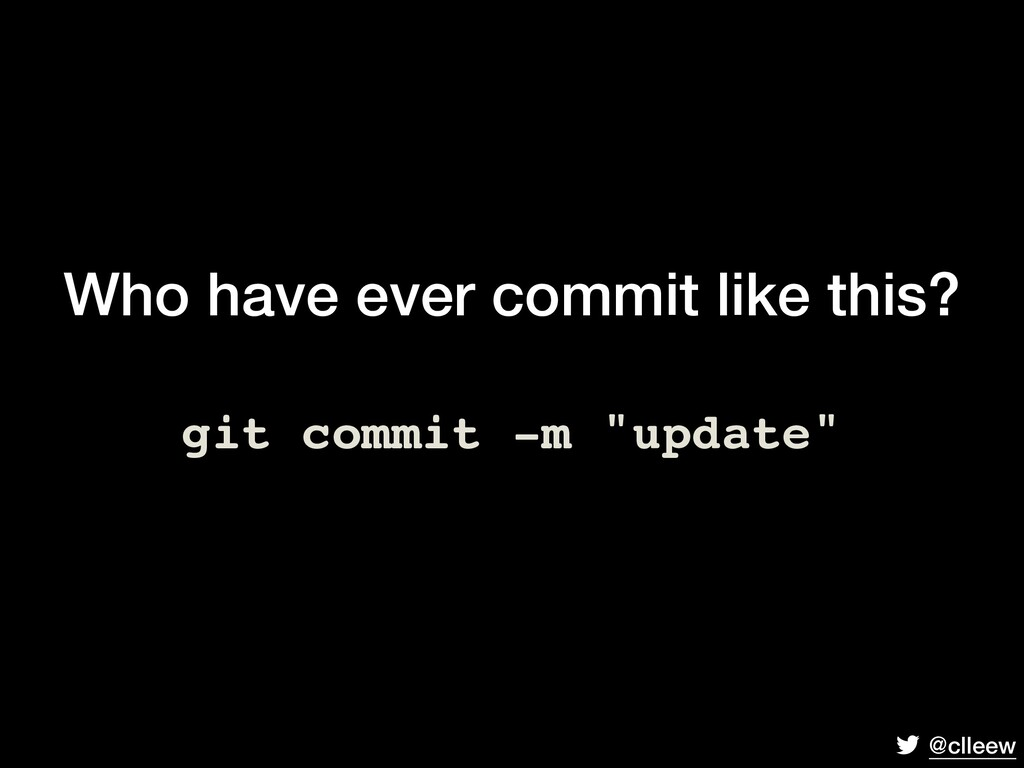 @clleew Who have ever commit like this? git com...