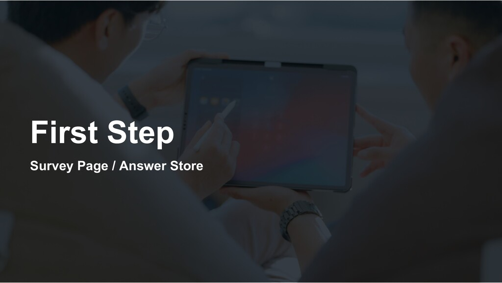 First Step Survey Page / Answer Store