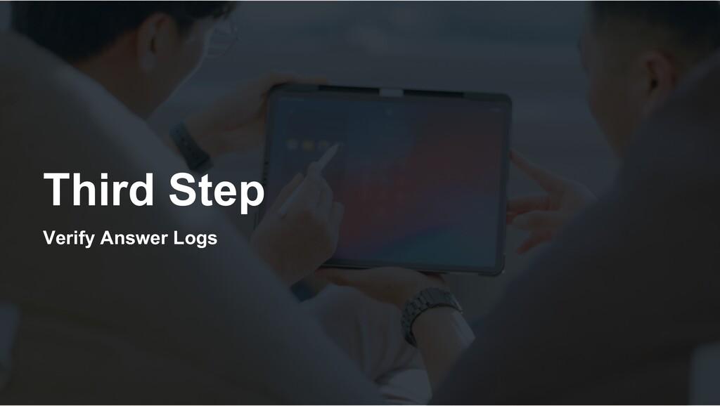 Third Step Verify Answer Logs