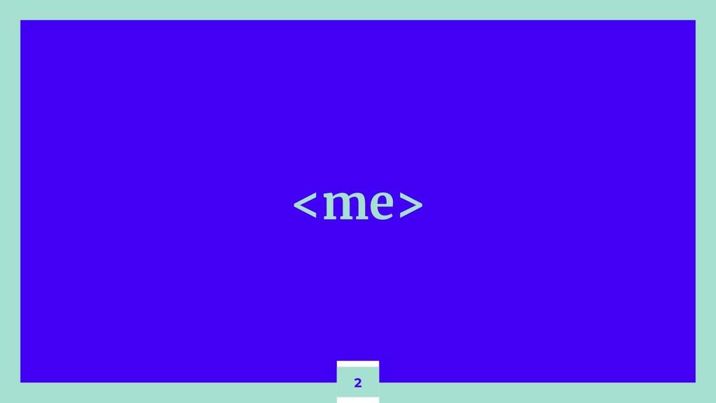 <me> 2