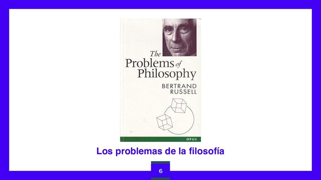Los problemas de la filosofía 6