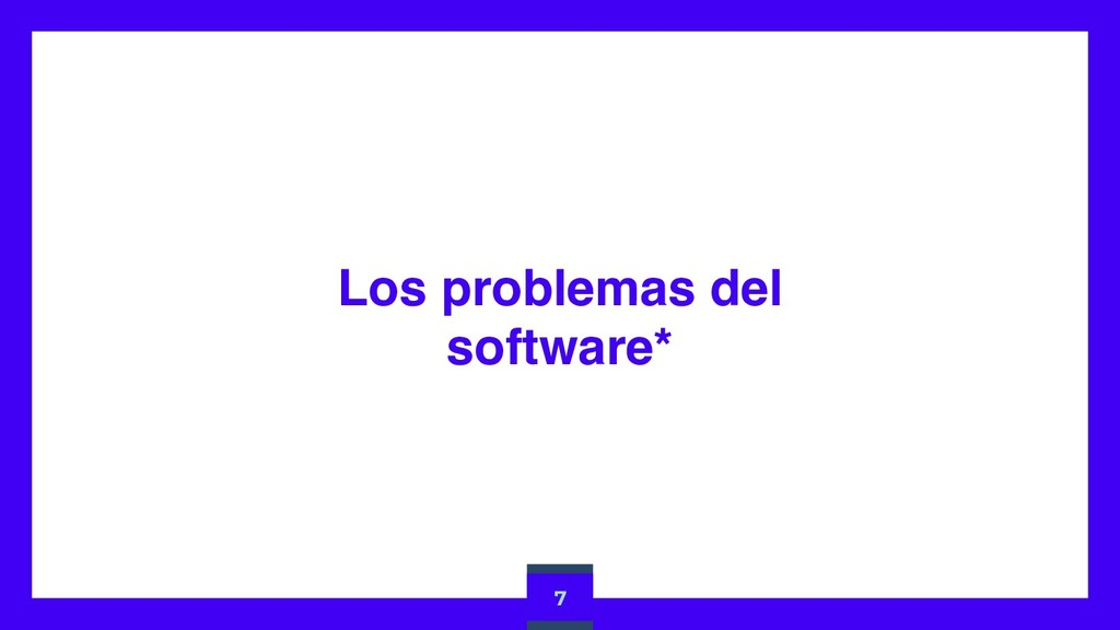 Los problemas del software* 7