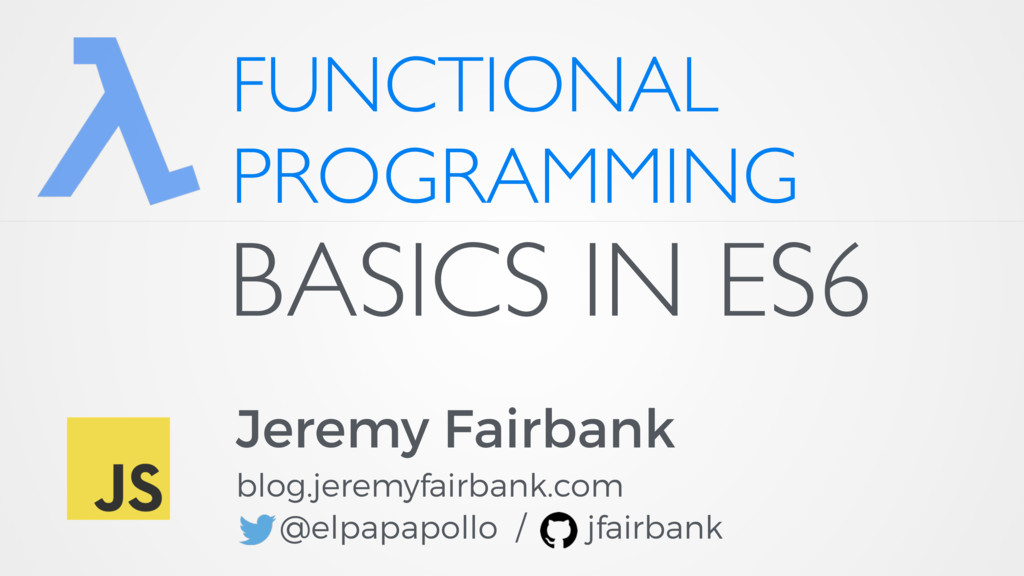 FUNCTIONAL PROGRAMMING Jeremy Fairbank blog.jer...
