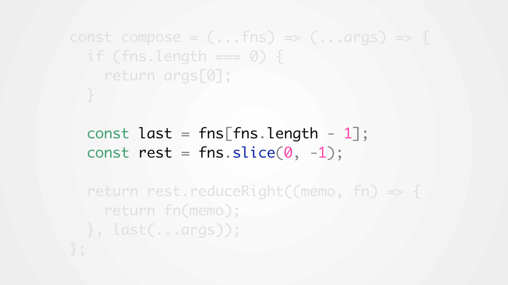 const compose = (...fns) => (...args) => { if (...