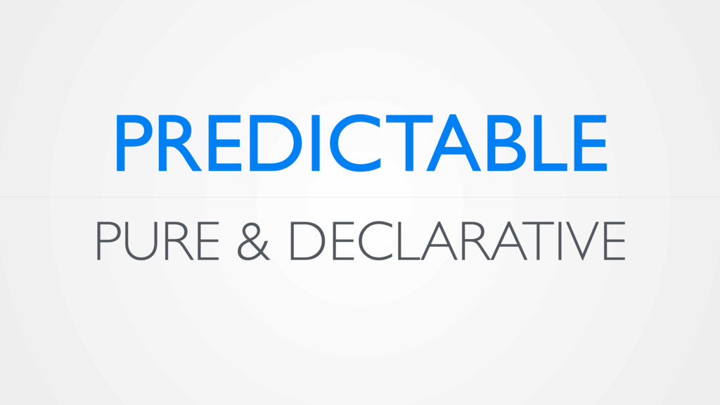 PURE & DECLARATIVE PREDICTABLE