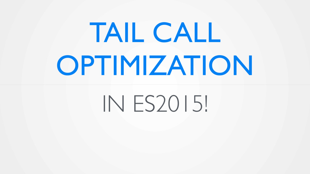 IN ES2015! TAIL CALL OPTIMIZATION