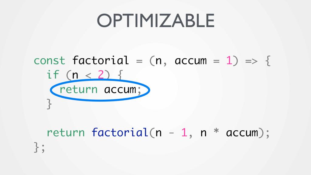 const factorial = (n, accum = 1) => { if (n < 2...