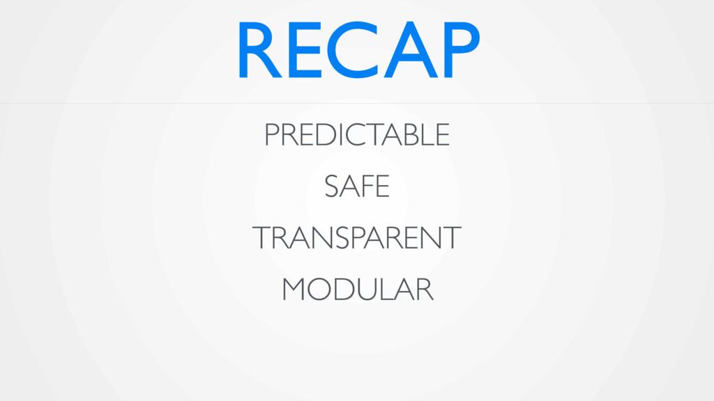 RECAP PREDICTABLE SAFE TRANSPARENT MODULAR
