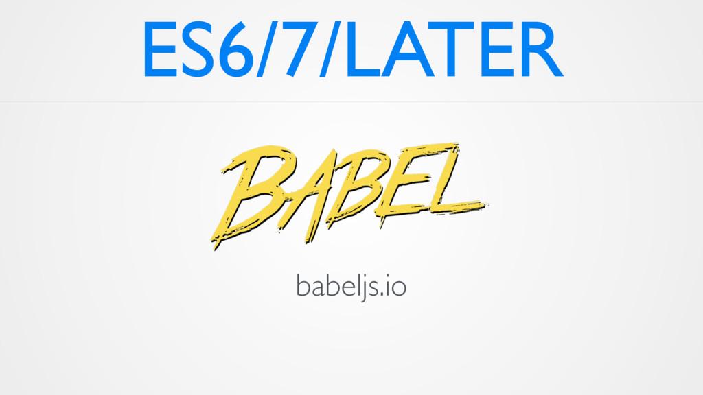 ES6/7/LATER babeljs.io