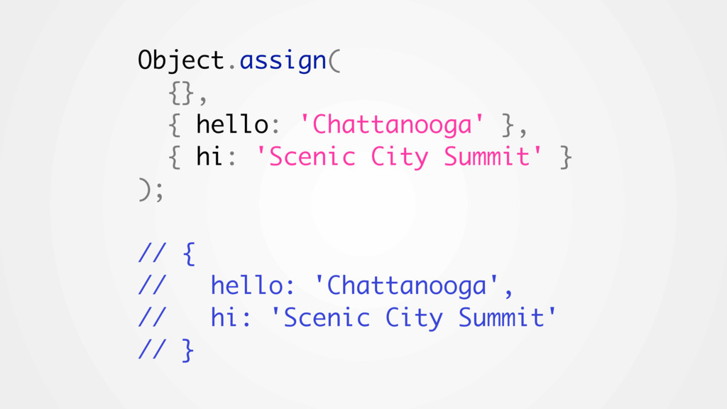 Object.assign( {}, { hello: 'Chattanooga' }, { ...