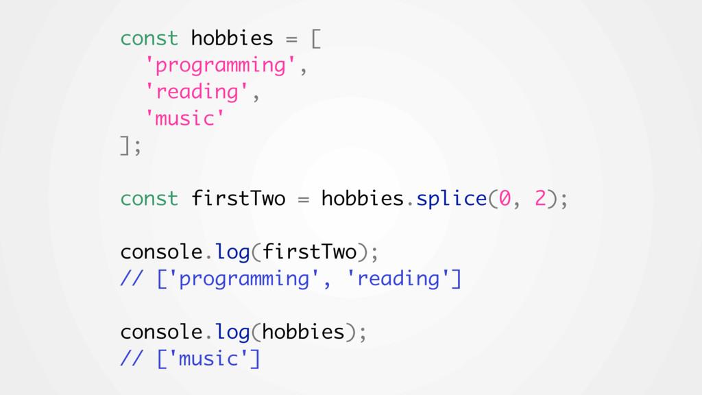 const hobbies = [ 'programming', 'reading', 'mu...