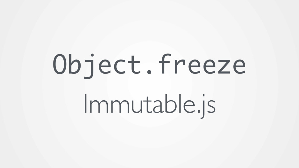 Object.freeze Immutable.js