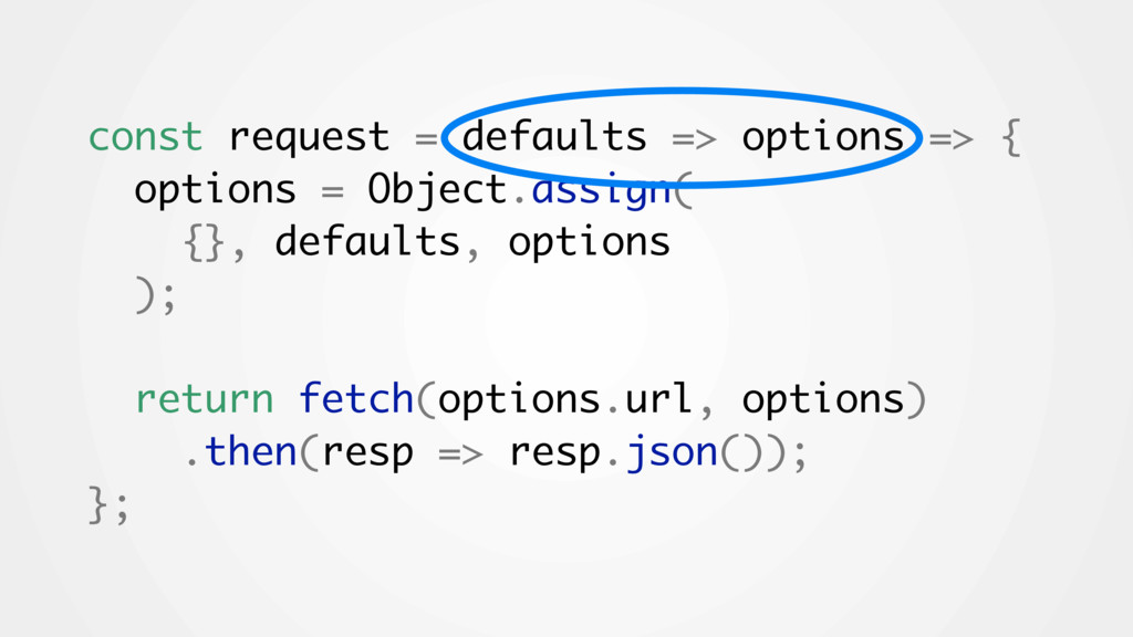 const request = defaults => options => { option...