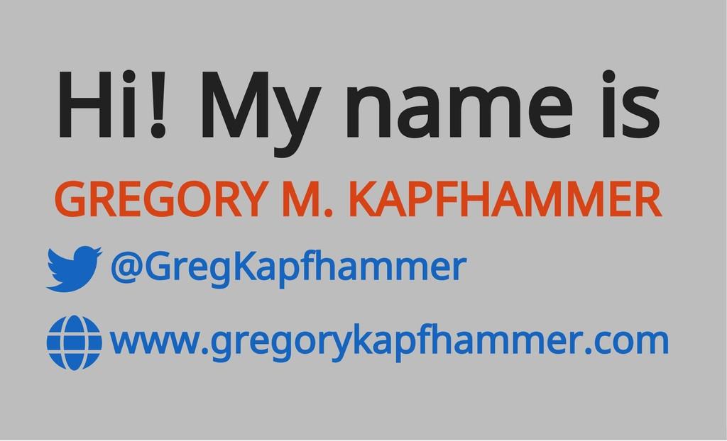 @GregKapfhammer www.gregorykapfhammer.com Hi! M...