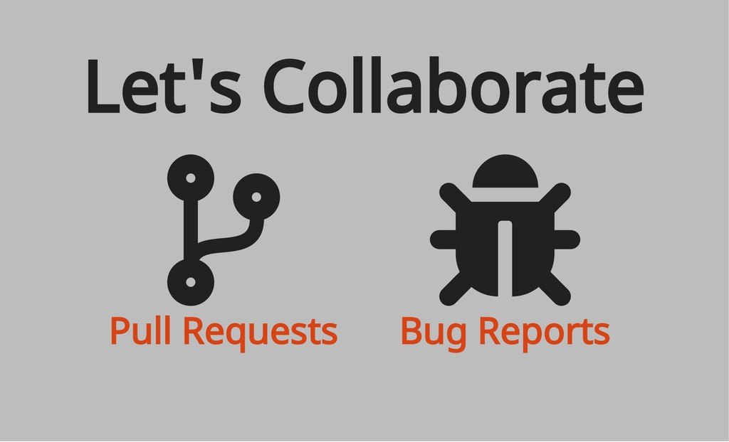 Pull Requests Bug Reports Let's Collaborate