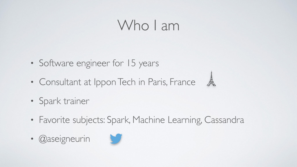 Who I am • Software engineer for 15 years • Con...