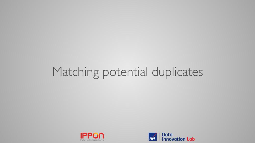 Matching potential duplicates