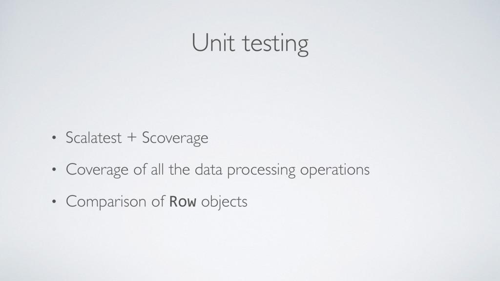 Unit testing • Scalatest + Scoverage • Coverage...