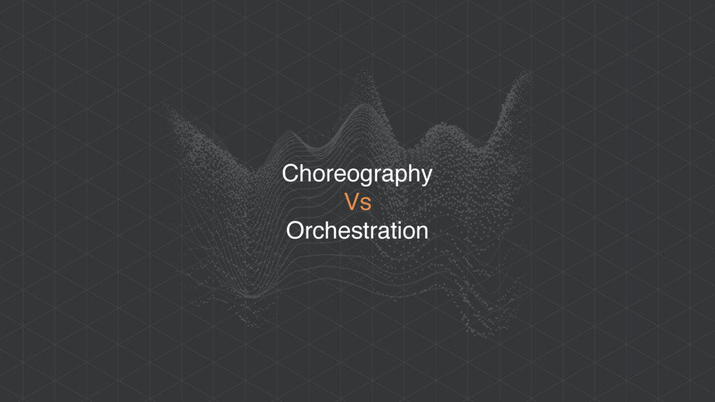 Choreography Vs Orchestration