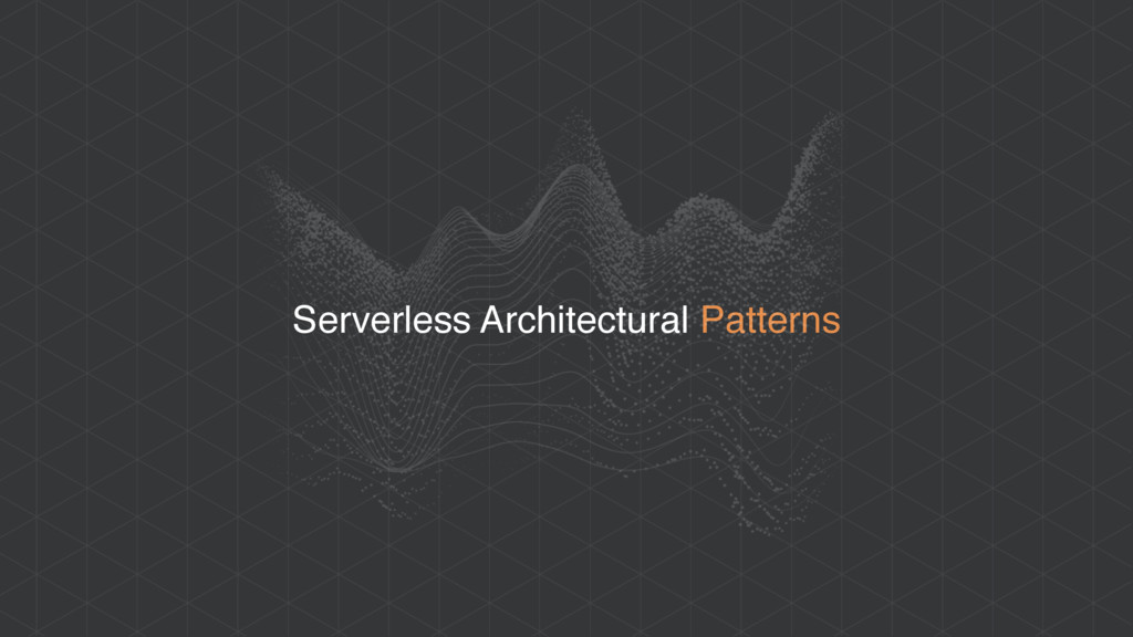 Serverless Architectural Patterns