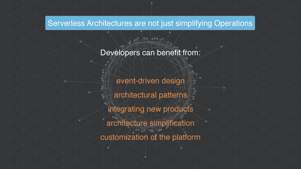 Developers can benefit from: event-driven desig...