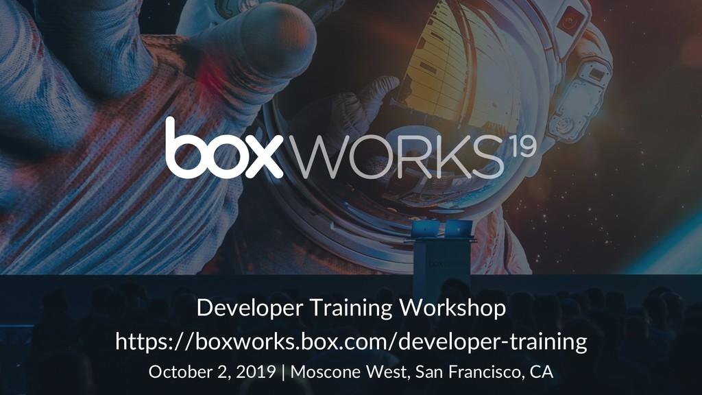 Developer Training Workshop https://boxworks.bo...