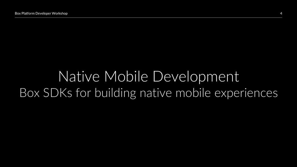 4 Box Platform Developer Workshop Native Mobile...