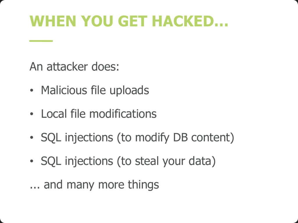 WHEN YOU GET HACKED… An attacker does: • Malici...